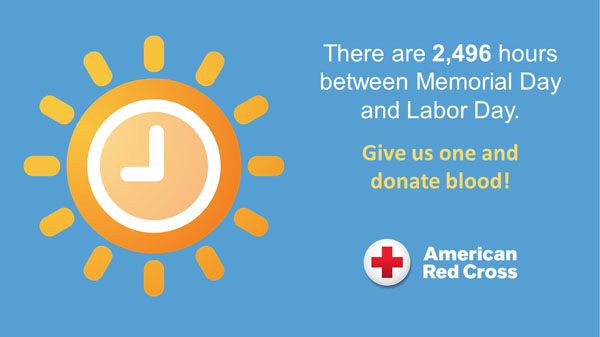Sun graphic with text: There are 2,496 hours between Memorial Day and Labor Day. Give us one and donate blood. with Red Ross logo